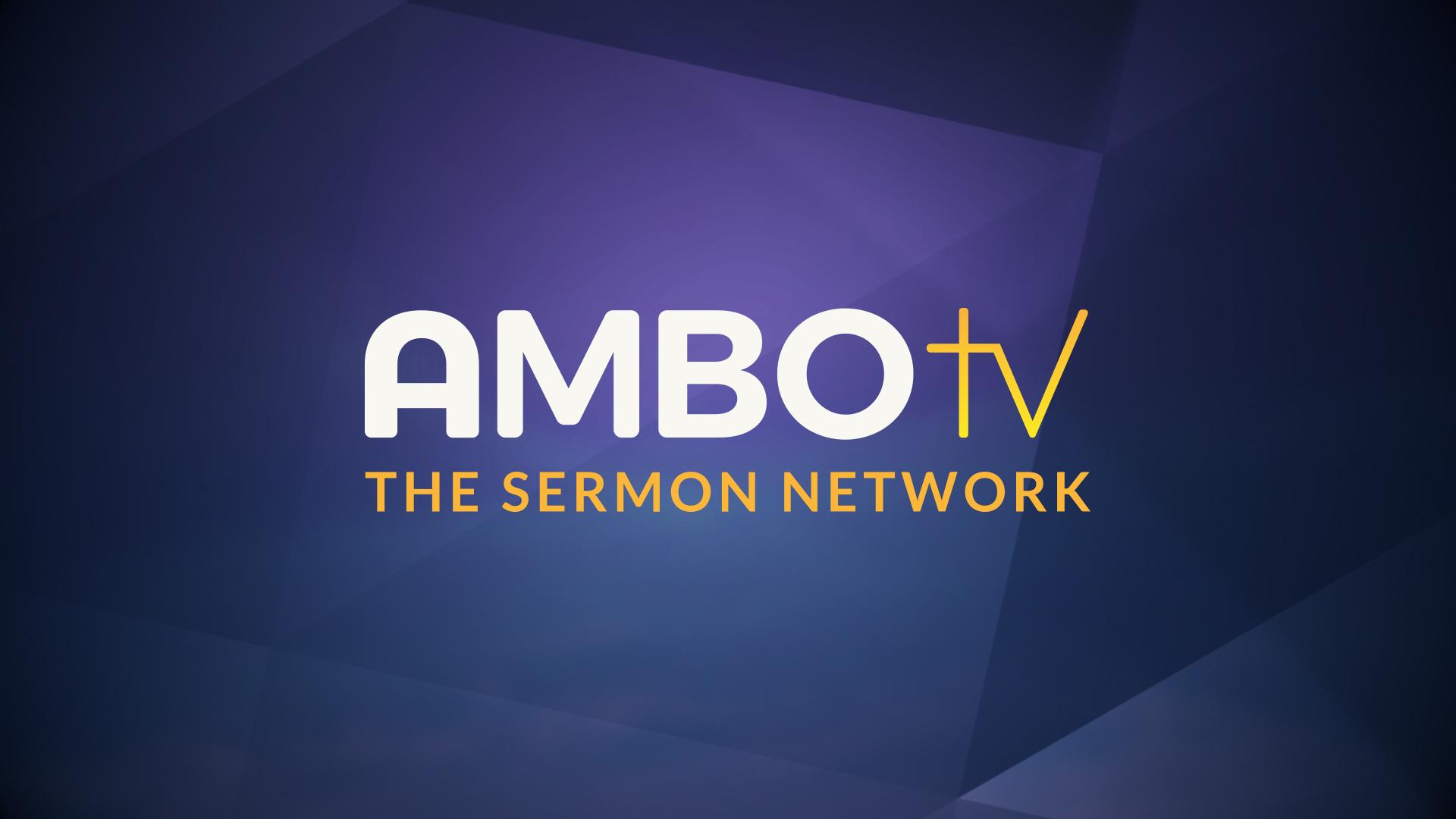 Ambo TV - Live Sermon Network, Christian News